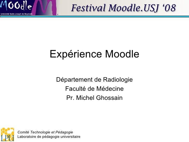 Expérience Moodle Département de Radiologie Faculté de Médecine Pr. Michel Ghossain
