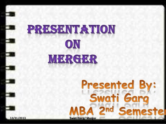 10/31/2013  Swati Garg/ Merger  1