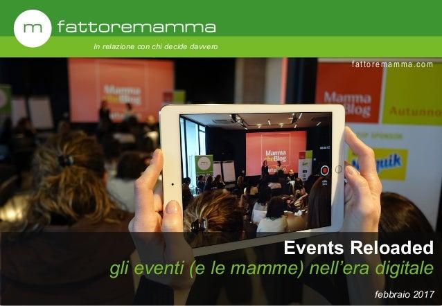 fattoremamma.com In relazione con chi decide davvero Events Reloaded gli eventi (e le mamme) nell'era digitale febbraio 20...