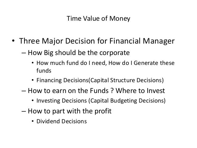 Time Value of Money • Three Major Decision for Financial Manager – How Big should be the corporate • How much fund do I ne...
