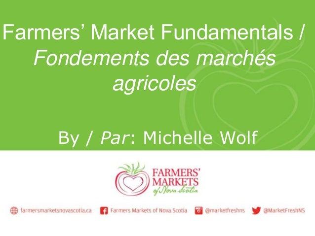 Farmers' Market Fundamentals / Fondements des marchés agricoles By / Par: Michelle Wolf
