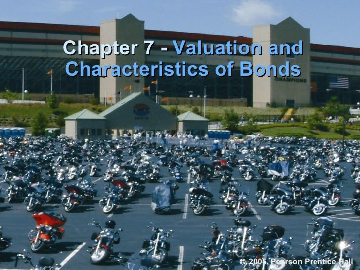 Chapter 7 -  Valuation and Characteristics of Bonds    2005, Pearson Prentice Hall .