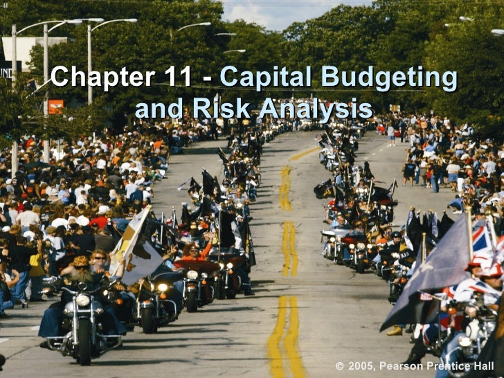 Chapter 11 -  Capital Budgeting and Risk Analysis    2005, Pearson Prentice Hall
