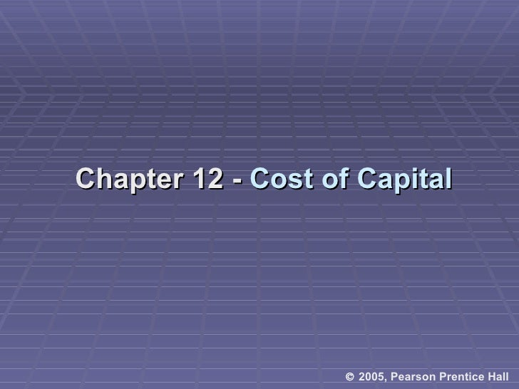 Chapter 12 -  Cost of Capital    2005, Pearson Prentice Hall