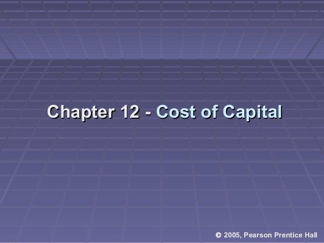 Chapter 12 -Chapter 12 - Cost of CapitalCost of Capital © 2005, Pearson Prentice Hall