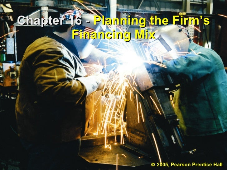 Chapter 16 -  Planning the Firm's Financing Mix    2005, Pearson Prentice Hall