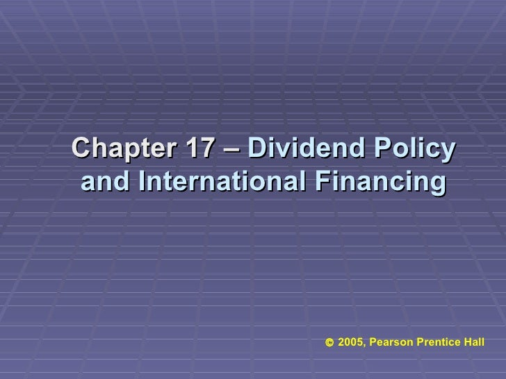    2005, Pearson Prentice Hall Chapter 17 –  Dividend Policy and International Financing