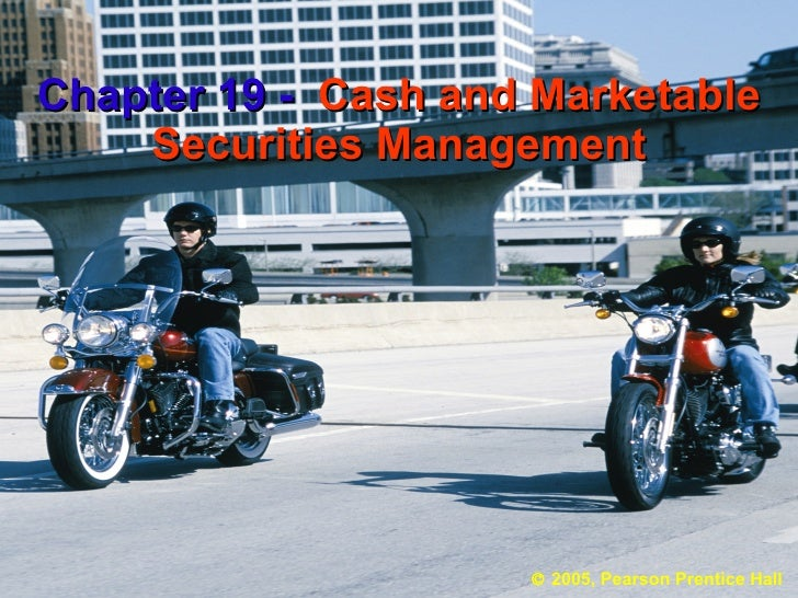 Chapter 19 -   Cash and Marketable Securities Management    2005, Pearson Prentice Hall