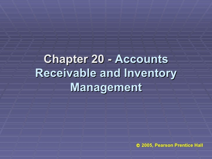 Chapter 20 -  Accounts Receivable and Inventory Management    2005, Pearson Prentice Hall