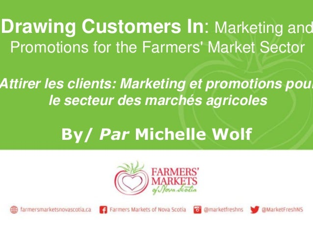 Drawing Customers In: Marketing and Promotions for the Farmers' Market Sector Attirer les clients: Marketing et promotions...