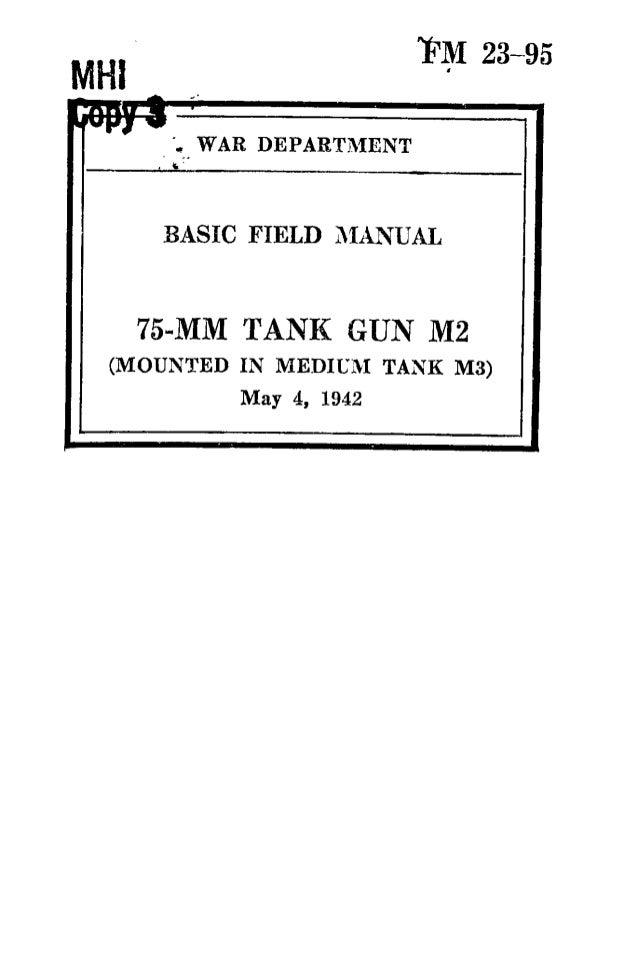 """23-95 •"""" WAR DEPARTMENT BASIC FIELD MANUAL 75-MM TANK GUN M2 (MOUNTED IN MEDIUM TANK M3) May 4, 1942"""