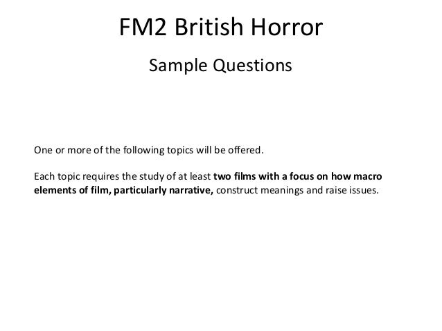 FM2 British Horror Sample Questions One or more of the following topics will be offered. Each topic requires the study of ...