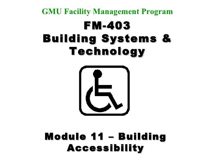 FM-403 Building Systems & Technology Dave Leathers, CFM Jim Whittaker, P.E. Chris Hodges, P.E., RRC Instructors: GMU Facil...