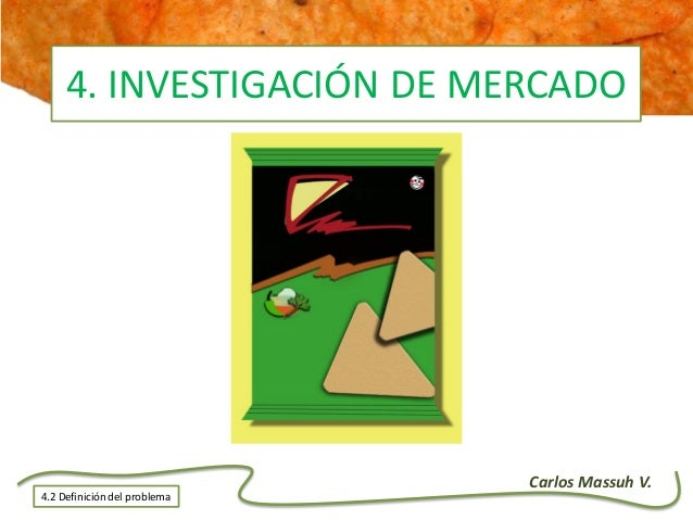 Carlos Massuh V. 4.2 Definición del problema 4. INVESTIGACIÓN DE MERCADO