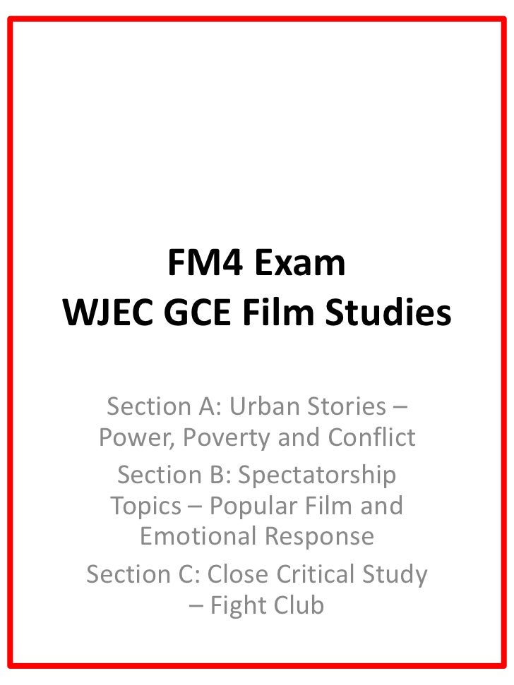 FM4 ExamWJEC GCE Film Studies   Section A: Urban Stories –  Power, Poverty and Conflict    Section B: Spectatorship   Topi...