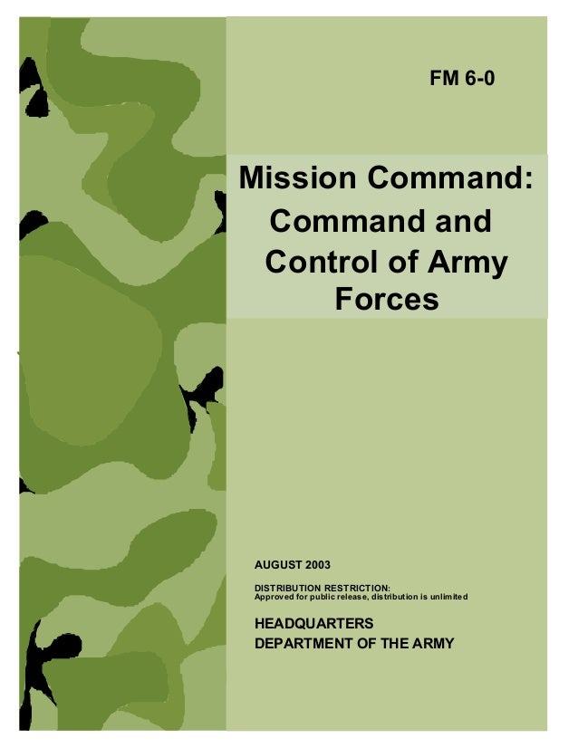 Mission Command: Command and Control of Army Forces FM 6-0 HEADQUARTERS DEPARTMENT OF THE ARMY DISTRIBUTION RESTRICTION: A...