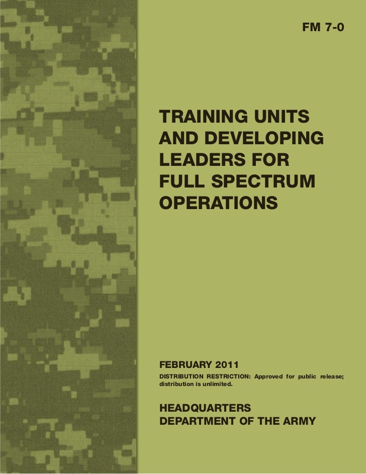 FM 7-0TRAINING UNITSAND DEVELOPINGLEADERS FORFULL SPECTRUMOPERATIONSFEBRUARY 2011DISTRIBUTION RESTRICTION: Approved for pu...