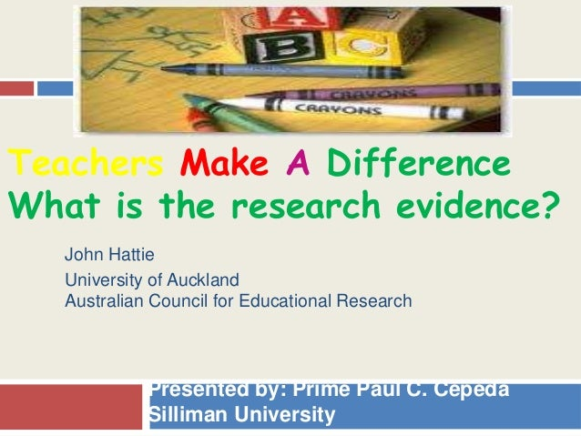 Teachers Make A DifferenceWhat is the research evidence?   John Hattie   University of Auckland   Australian Council for E...