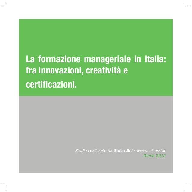 Studio realizzato da Solco Srl - www.solcosrl.it La formazione manageriale in Italia: fra innovazioni, creatività e certif...