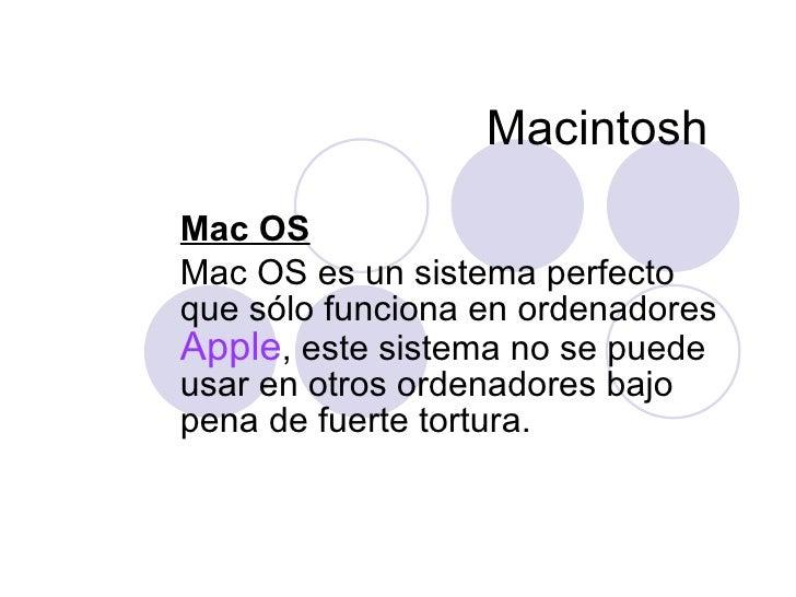 Macintosh  Mac OS Mac OS  es un sistema perfecto que sólo funciona  en  ordenadores  Apple , este sistema no se puede usar...