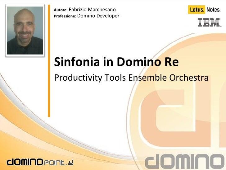 Sinfonia in Domino Re Productivity Tools Ensemble Orchestra Autore:  Fabrizio Marchesano Professione:  Domino Developer