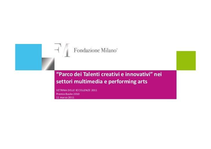 """""""Parco dei Talenti creativi e innovativi"""" neisettori multimedia e performing artsVETRINA DELLE ECCELLENZE 2011Premio Basil..."""