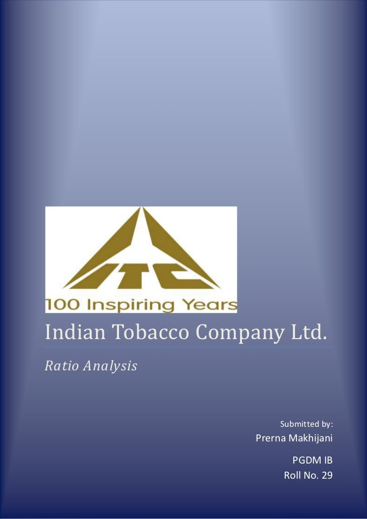 Indian Tobacco Company Ltd.    PGDM IB Roll No.29Indian Tobacco Company Ltd.Ratio Analysis                                ...