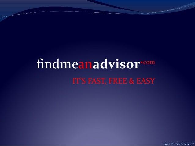findmeanadvisor .com      IT'S FAST, FREE & EASY                               Find Me An Advisor™