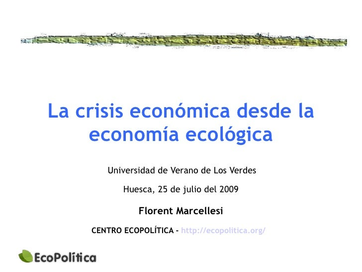 La crisis económica desde la     economía ecológica         Universidad de Verano de Los Verdes              Huesca, 25 de...