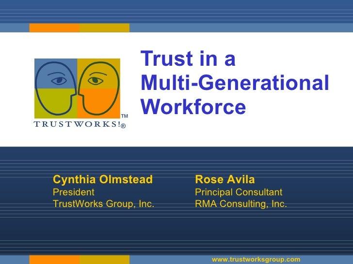 Trust in a  Multi-Generational Workforce Cynthia Olmstead President  TrustWorks Group, Inc. www.trustworksgroup.com Rose A...