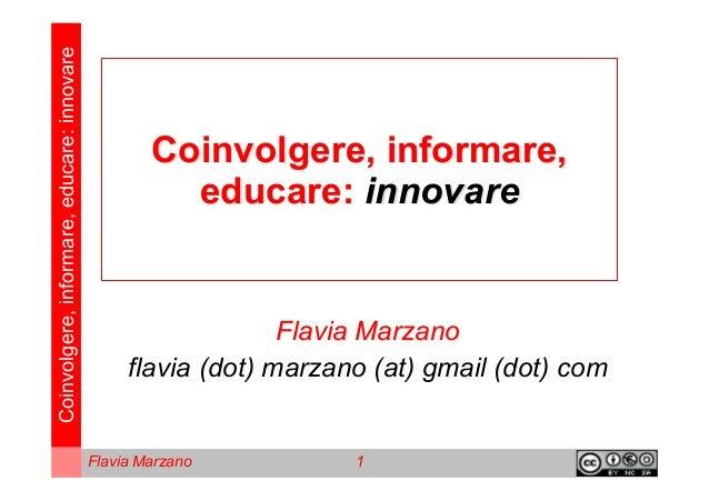 Coinvolgere,informare,educare:innovare Flavia Marzano 1 Coinvolgere, informare,Coinvolgere, informare, educare:educare: in...
