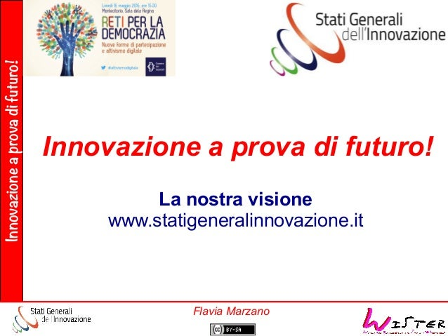 Innovazioneaprovadifuturo! Flavia Marzano Innovazione a prova di futuro! La nostra visione www.statigeneralinnovazione.it