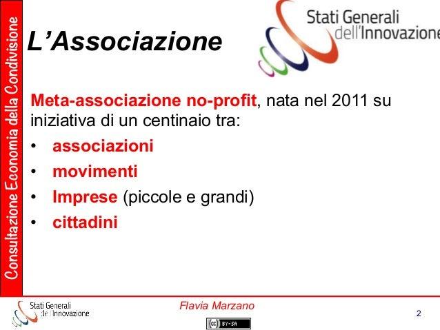 ConsultazioneEconomiadellaCondivisione 2 Flavia Marzano L'Associazione Meta-associazione no-profit, nata nel 2011 su inizi...
