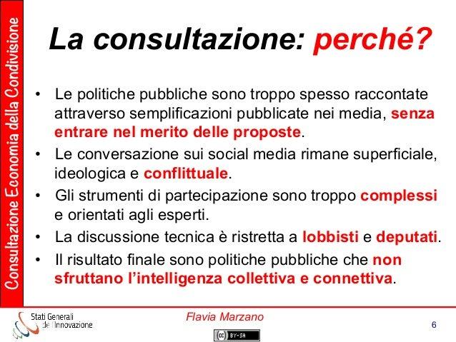 ConsultazioneEconomiadellaCondivisione 6 Flavia Marzano La consultazione: perché? • Le politiche pubbliche sono troppo sp...