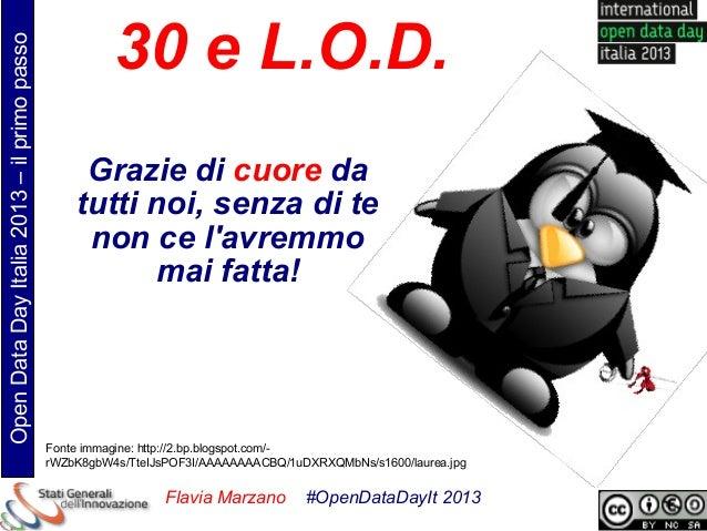 30 e L.O.D.Open Data Day Italia 2013 – il primo passo                                                  Grazie di cuore da ...