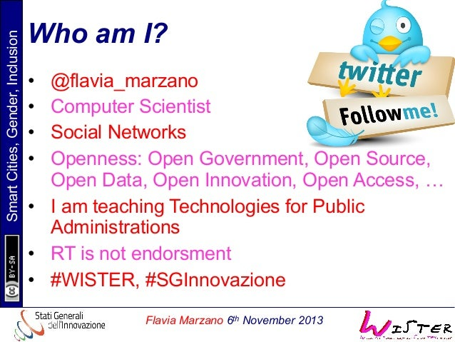 Smart Cities, Gender, Inclusion  Who am I? • • • •  @flavia_marzano Computer Scientist Social Networks Openness: Open ...