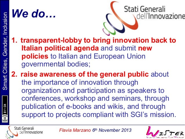 Smart Cities, Gender, Inclusion  We do… 1. transparent-lobby to bring innovation back to Italian political agenda and sub...