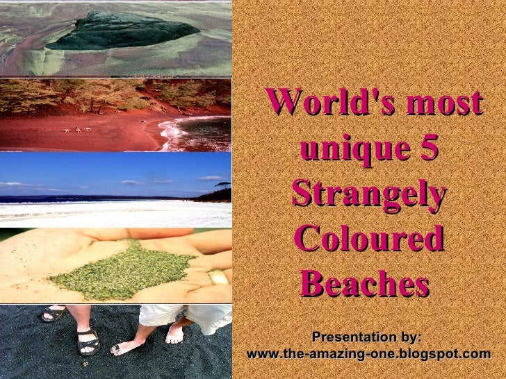 World's most     unique 5     Strangely     Coloured     Beaches          Presentation by: www.the-amazing-one.blogspot.c...