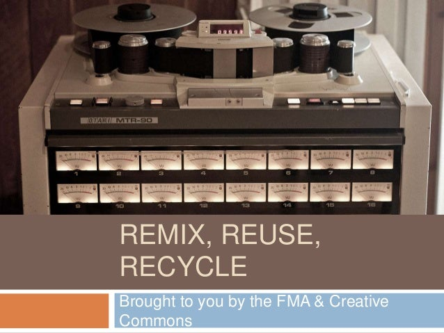 SONGS ON THE FMA: REMIX, REUSE, RECYCLE Brought to you by the FMA & Creative Commons