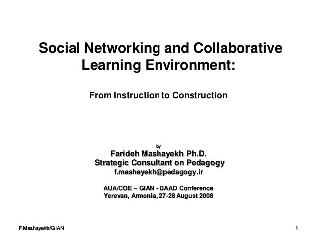 F.Mashayekh/GIAN 1 Social Networking and Collaborative Learning Environment: From Instruction to Construction by Farideh M...