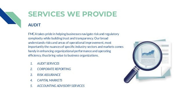 SERVICES WE PROVIDE AUDIT FMCA takes pride in helping businesses navigate risk and regulatory complexity while building tr...