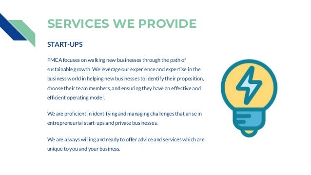 SERVICES WE PROVIDE START-UPS FMCA focuses on walking new businesses through the path of sustainable growth. We leverage o...