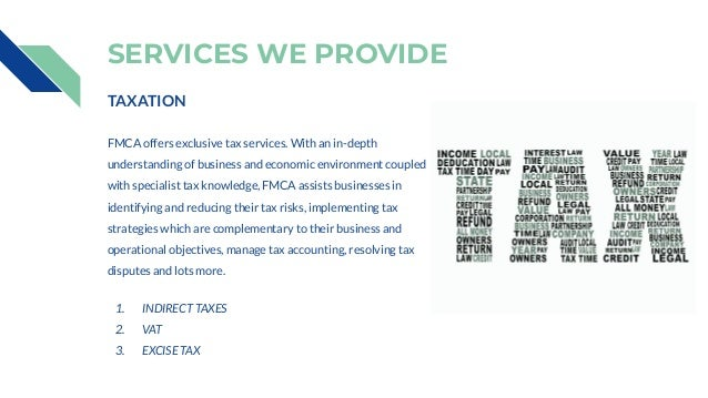 SERVICES WE PROVIDE TAXATION FMCA offers exclusive tax services. With an in-depth understanding of business and economic e...