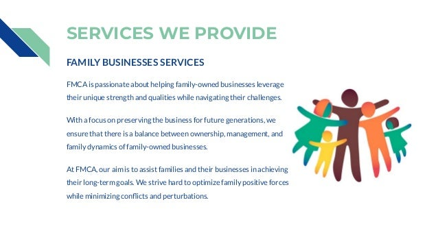 SERVICES WE PROVIDE FAMILY BUSINESSES SERVICES FMCA is passionate about helping family-owned businesses leverage their uni...