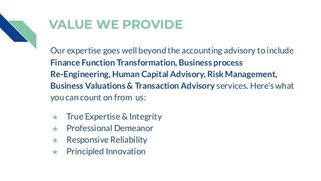 VALUE WE PROVIDE Our expertise goes well beyond the accounting advisory to include Finance Function Transformation, Busine...