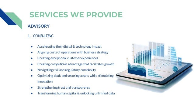 ADVISORY 1. CONSULTING ● Accelerating their digital & technology impact ● Aligning costs of operations with business strat...