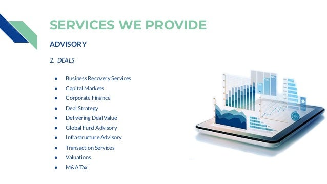 ADVISORY 2. DEALS ● Business Recovery Services ● Capital Markets ● Corporate Finance ● Deal Strategy ● Delivering Deal Val...