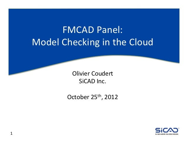 FMCAD	  Panel:	          Model	  Checking	  in	  the	  Cloud	                       Olivier	  Coudert	                    ...