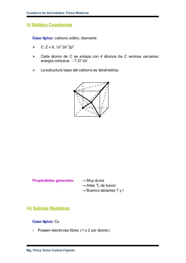 Cuaderno de Actividades: Física Moderna ii) Sólidos Covalentes Caso típico: carbono sólido, diamante  C: Z ≡ 6, 1s2 2s2 2...