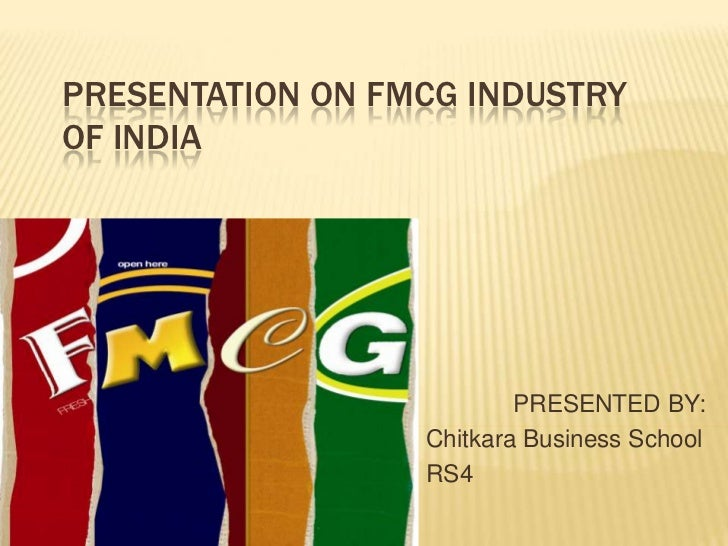 PRESENTATION ON FMCG INDUSTRYOF INDIA                          PRESENTED BY:                  Chitkara Business School    ...